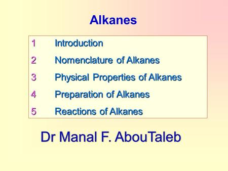 Dr Manal F. AbouTaleb Alkanes 1 Introduction 2 Nomenclature of Alkanes