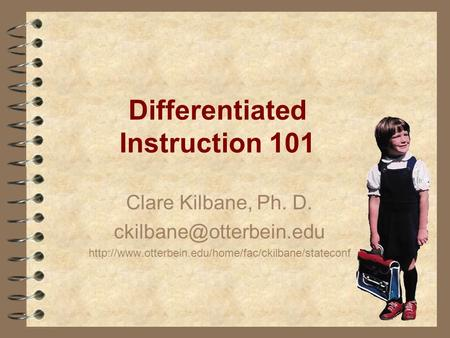 Differentiated Instruction 101 Clare Kilbane, Ph. D.