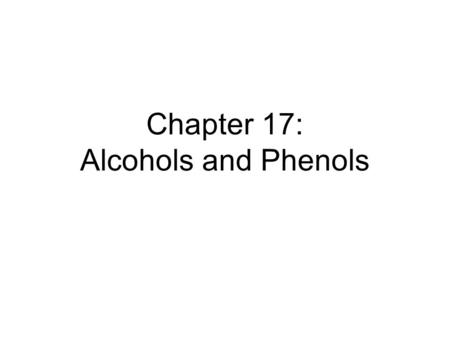 Chapter 17: Alcohols and Phenols. 2 Alcohols and Phenols Alcohols contain an OH group connected to a a saturated C (sp 3 ). They are important solvents.
