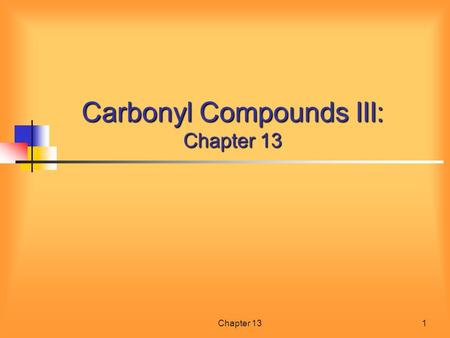 Carbonyl Compounds III: Chapter 13