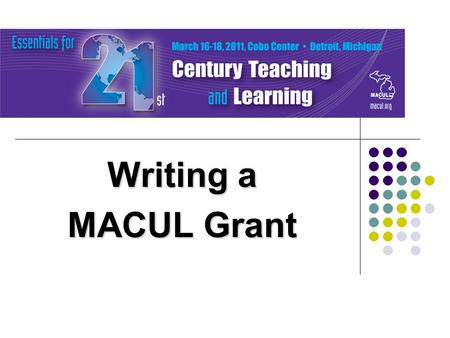 Writing a MACUL Grant. Presenters Grants and Awards Committee Co-chairs Shawn Massey Flint Public Schools Mike Oswalt Calhoun ISD.