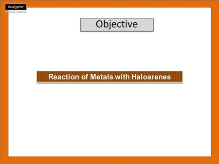 Objective. Reactions of Haloarenes with metals When the magnesium metal reacts with bromobenzene and iodobenzene in presence of ether to form Grignard.