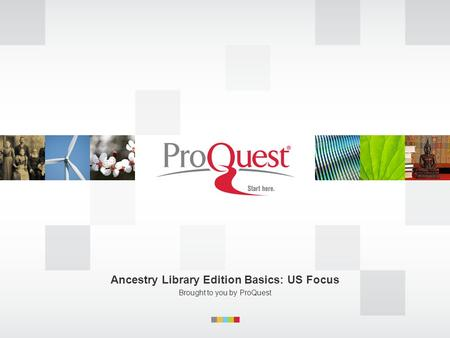 Ancestry Library Edition Basics: US Focus Brought to you by ProQuest.