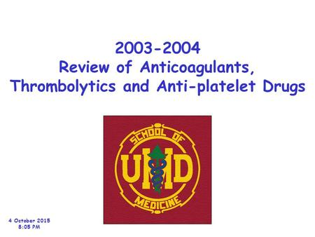 2003-2004 Review of Anticoagulants, Thrombolytics and Anti-platelet Drugs 4 October 2015 8:06 PM.