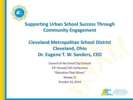 Supporting Urban School Success Through Community Engagement Cleveland Metropolitan School District Cleveland, Ohio Dr. Eugene T. W. Sanders, CEO Council.