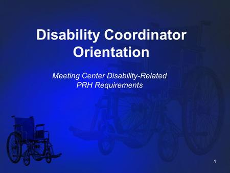 Disability Coordinator Orientation Meeting Center Disability-Related PRH Requirements 1.