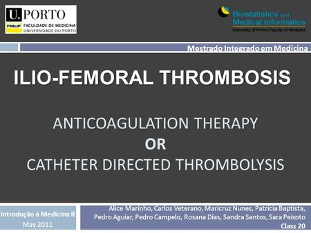 ANTICOAGULATION THERAPY OR CATHETER DIRECTED THROMBOLYSIS Alice Marinho, Carlos Veterano, Maricruz Nunes, Patrícia Baptista, Pedro Aguiar, Pedro Campelo,