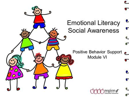Emotional Literacy Social Awareness Positive Behavior Support Module VI.