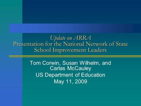 Update on ARRA Presentation for the National Network of State School Improvement Leaders Tom Corwin, Susan Wilhelm, and Carlas McCauley US Department of.