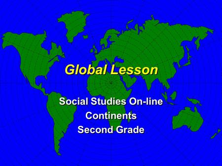 Global Lesson Social Studies On-line Continents Second Grade Social Studies On-line Continents Second Grade.