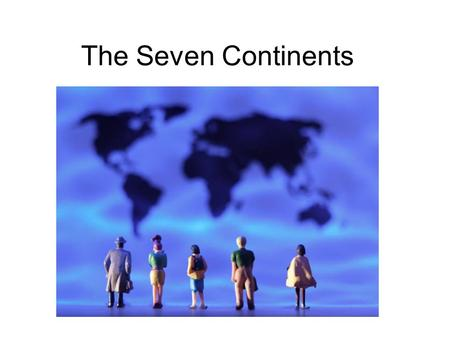 The Seven Continents. To remember the seven continents, Think of the letter A, And when you're down to only one, The E will save the day.