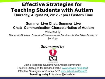 Effective Strategies for Teaching Students with Autism Thursday, August 23, 2012 - 1pm / Eastern Time Summer Live Chat: Summer Live Chat: Communication.
