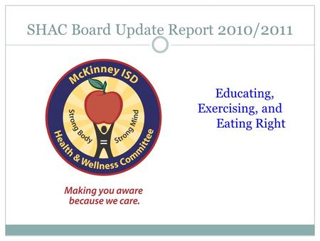 SHAC Board Update Report 2010/2011 Educating, Exercising, and Eating Right.