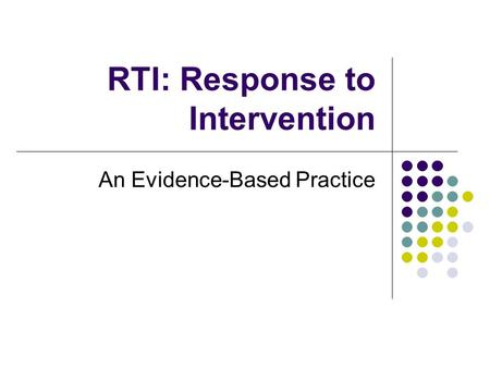 RTI: Response to Intervention An Evidence-Based Practice.