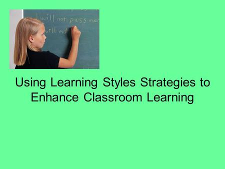 Using Learning Styles Strategies to Enhance Classroom Learning.