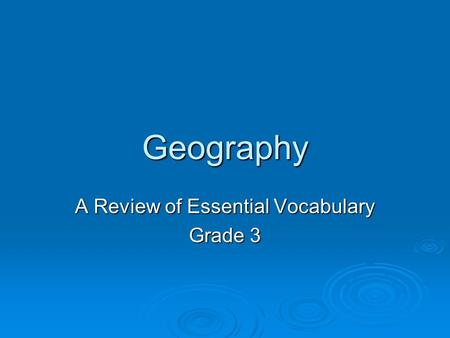 Geography A Review of Essential Vocabulary Grade 3.