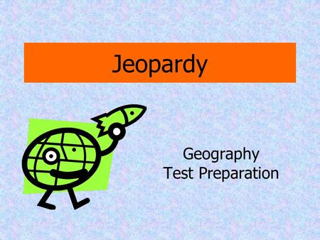Jeopardy Geography Test Preparation Water Terms 1 Land Terms 2 Geography terms 3 Geography terms 2 4 Water 2 5 Earth Forces 6 100 20020200 300 400 500.