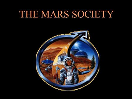 THE MARS SOCIETY. Prelude to Mars The Mars Society RMMS How Can I Get Involved?