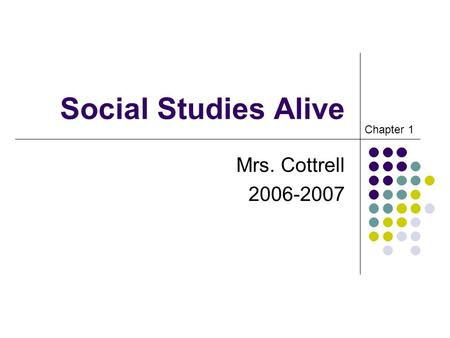 Social Studies Alive Mrs. Cottrell 2006-2007 Chapter 1.