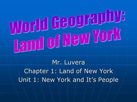 Mr. Luvera Chapter 1: Land of New York Unit 1: New York and It's People.