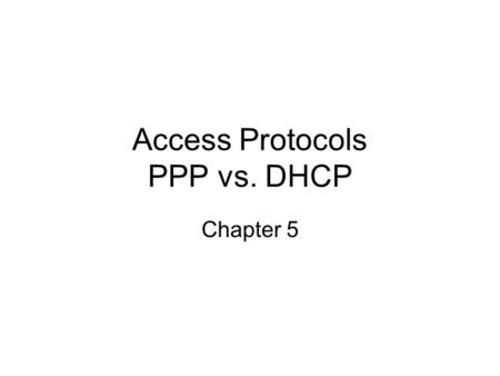 Access Protocols PPP vs. DHCP Chapter 5. Overview PPP DHCP User identities Assignment of IP addresses Assignment of other parameters.
