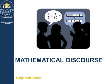 Gary S. Thomas, Ed.D. Superintendent Education Support Services MATHEMATICAL DISCOURSE Daily Instruction 1.