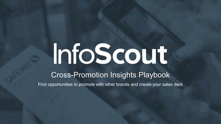 Cross-Promotion Insights Playbook Find opportunities to promote with other brands and create your sales deck.