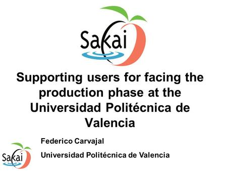 Supporting users for facing the production phase at the Universidad Politécnica de Valencia Federico Carvajal Universidad Politécnica de Valencia.