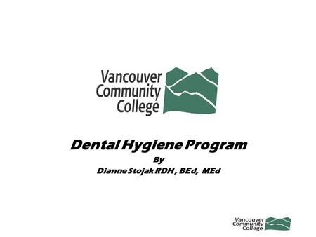 Dental Hygiene Program By Dianne Stojak RDH, BEd, MEd.