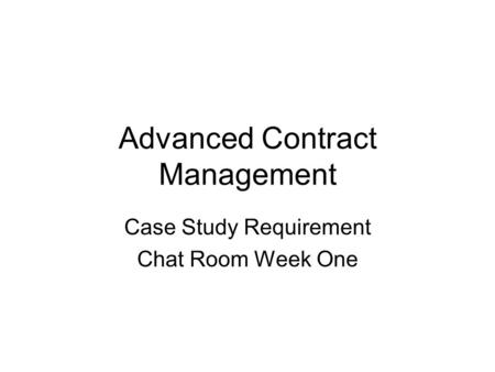 Advanced Contract Management Case Study Requirement Chat Room Week One.