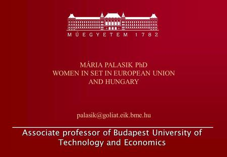 Associate professor of Budapest University of Technology and Economics MÁRIA PALASIK PhD WOMEN IN SET IN EUROPEAN UNION AND HUNGARY
