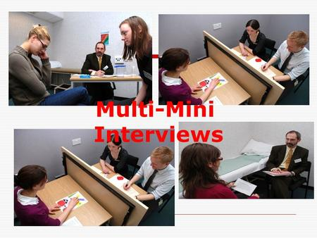 Multi-Mini Interviews. Multi-mini medical school interviews  Developed at St George's Medical School, London but also used, for example, at Kings, East.
