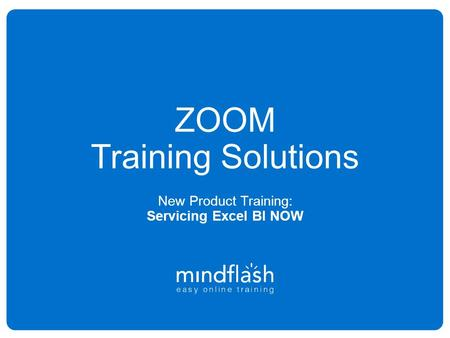 ZOOM Training Solutions New Product Training: Servicing Excel BI NOW.
