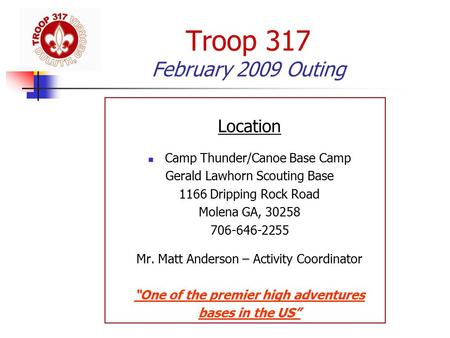 Troop 317 February 2009 Outing Location Camp Thunder/Canoe Base Camp Gerald Lawhorn Scouting Base 1166 Dripping Rock Road Molena GA, 30258 706-646-2255.