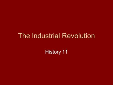 The Industrial Revolution History 11. Where and When? Great Britain Continental Europe Around the World 1760 – 1800's.