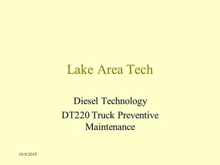 10/4/2015 Lake Area Tech Diesel Technology DT220 Truck Preventive Maintenance.