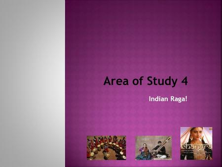 Area of Study 4 Indian Raga!.