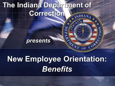1 The Indiana Department of Correction presents New Employee Orientation: Benefits.