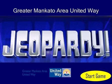 Greater Mankato Area United Way Start Game United Way Jeopardy 100 200 300 400 500 100 200 300 400 500 100 200 300 400 500 100 200 300 400 500 100 200.