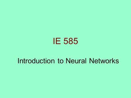 IE 585 Introduction to Neural Networks. 2 Modeling Continuum Unarticulated Wisdom Articulated Qualitative Models Theoretic (First Principles) Models Empirical.