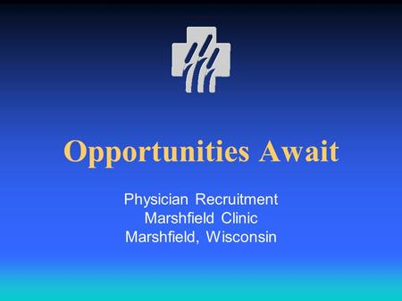 Opportunities Await Physician Recruitment Marshfield Clinic Marshfield, Wisconsin.