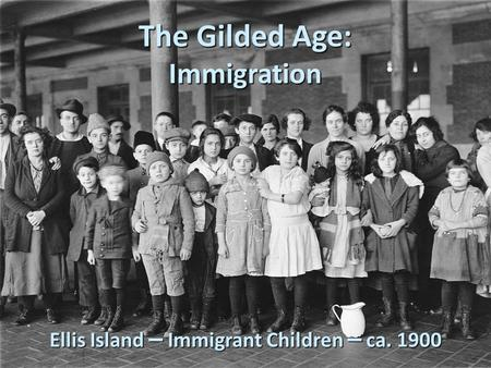 The Gilded Age: Immigration Ellis Island – Immigrant Children – ca