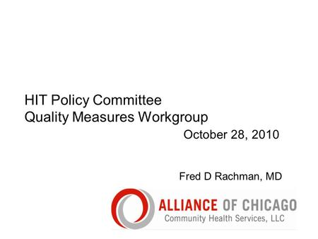 HIT Policy Committee Quality Measures Workgroup October 28, 2010 Fred D Rachman, MD.