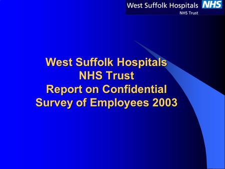 West Suffolk Hospitals NHS Trust Report on Confidential Survey of Employees 2003.