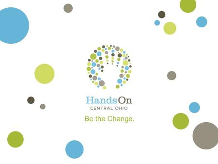 Be the Change.. Who is HandsOn Central Ohio?  Over 35 years ago, two collaborating organizations, Volunteer Action Center (VAC) and Caring Answering.
