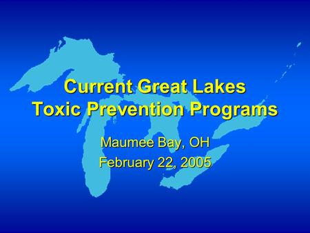 Current Great Lakes Toxic Prevention Programs Maumee Bay, OH February 22, 2005.