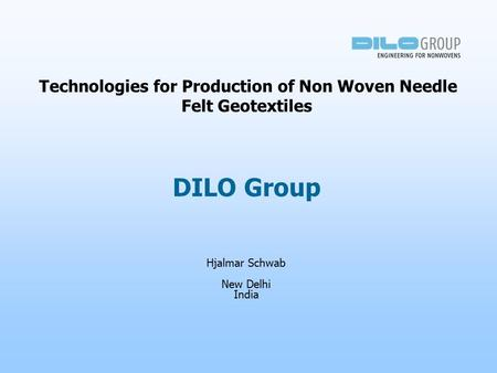 Technologies for Production of Non Woven Needle Felt Geotextiles Hjalmar Schwab New Delhi India DILO Group.