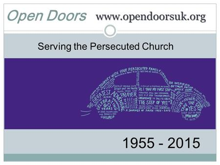 Www.opendoorsuk.org Serving the Persecuted Church 1955 - 2015 Open Doors.