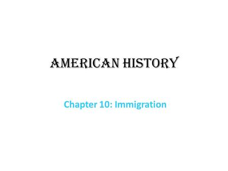 "American History Chapter 10: Immigration. ""New"" immigration 1900: many of the immigrants came from eastern and southern Europe* Italy, Greece, Poland,"