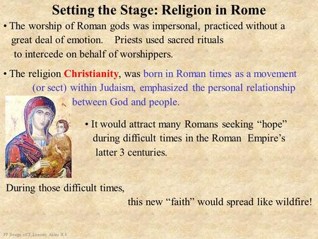 Setting the Stage: Religion in Rome PP Design of T. Loessin; Akins H.S. The worship of Roman gods was impersonal, practiced without a great deal of emotion.
